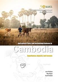 Agricultural Policy and Institutional Reforms in Cambodia: Experiences, Impacts, and Lessons