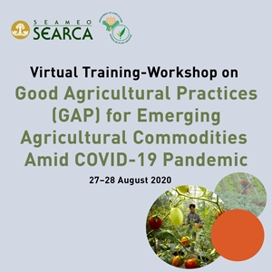 Virtual Training-Workshop on Good Agricultural Practices (GAP) for Emerging Agricultural Commodities Amid COVID-19 Pandemic - 27-28 August 2020