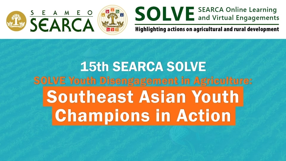 15th Webinar: SOLVE Youth Disengagement in Agriculture: Southeast Asian Youth Champions in Action