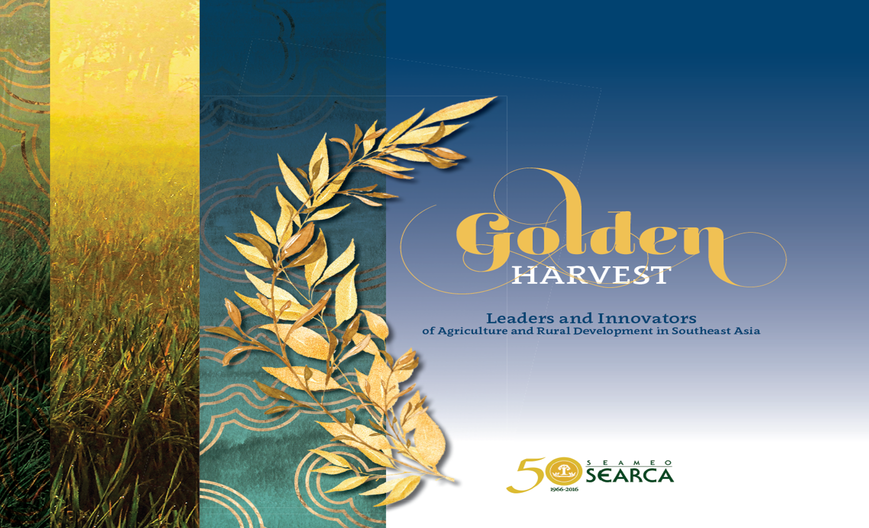 Golden Harvest: Leaders and Innovators of Agriculture and Rural Development in Southeast Asia
