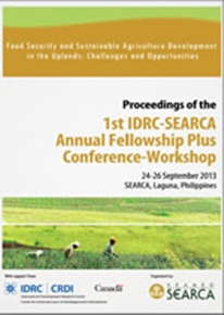 Proceedings of the 1st IDRC-SEARCA Annual Fellowship Plus Conference-Workshop: Food Security and Sustainable Agriculture Development in the Uplands: Challenges and Opportunities