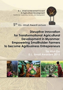 5th D.L. Umali Award Lecture - Disruptive Innovation for Transformational Agricultural Development in Myanmar: Empowering Smallholder Farmers to become Agribusiness Entrepreneurs