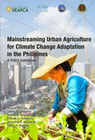 Mainstreaming Urban Agriculture for Climate Change Adaptation in the Philippines: A Policy Guidebook
