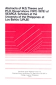 Abstracts of M.S. Theses and Ph.D. Dissertations of SEARCA Scholars (1970-1978) at the University of the Philippines at Los Banos (UPLB)